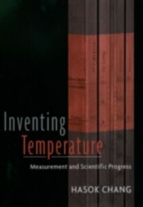 Ebook in inglese Inventing Temperature: Measurement and Scientific Progress Chang, Hasok