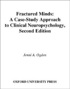 Foto Cover di Fractured Minds: A Case-Study Approach to Clinical Neuropsychology, Ebook inglese di Jenni A. Ogden, edito da Oxford University Press
