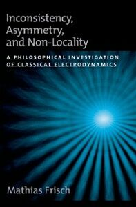 Foto Cover di Inconsistency, Asymmetry, and Non-Locality: A Philosophical Investigation of Classical Electrodynamics, Ebook inglese di Mathias Frisch, edito da Oxford University Press
