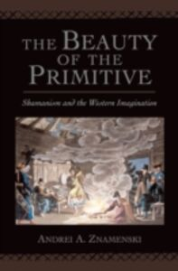 Ebook in inglese Beauty of the Primitive: Shamanism and Western Imagination Znamenski, Andrei A.