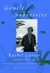 Gentle Subversive: Rachel Carson, Silent Spring, and the Rise of the Environmental Movement