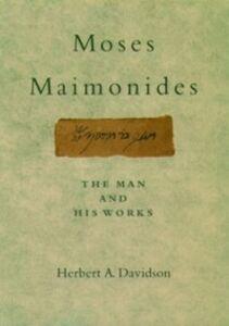 Foto Cover di Moses Maimonides: The Man and His Works, Ebook inglese di Herbert Davidson, edito da Oxford University Press