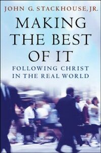Ebook in inglese Making the Best of It: Following Christ in the Real World Stackhouse, John G.