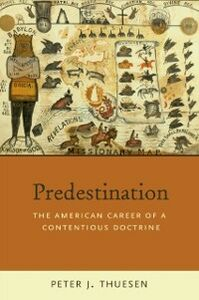 Foto Cover di Predestination: The American Career of a Contentious Doctrine, Ebook inglese di Peter J. Thuesen, edito da Oxford University Press