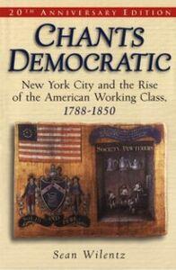Foto Cover di Chants Democratic: New York City and the Rise of the American Working Class, 1788-1850, Ebook inglese di Sean Wilentz, edito da Oxford University Press