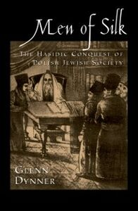 Ebook in inglese Men of Silk: The Hasidic Conquest of Polish Jewish Society Dynner, Glenn