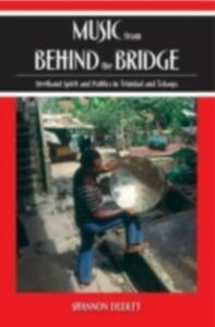 Ebook in inglese Music from behind the Bridge: Steelband Aesthetics and Politics in Trinidad and Tobago Dudley, Shannon