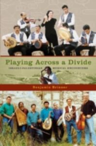 Ebook in inglese Playing across a Divide: Israeli-Palestinian Musical Encounters Brinner, Benjamin
