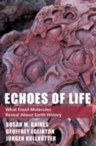 Ebook in inglese Echoes of Life: What Fossil Molecules Reveal about Earth History Eglinton, Geoffrey , Gaines, Susan M. , Rullkotter, Jurgen