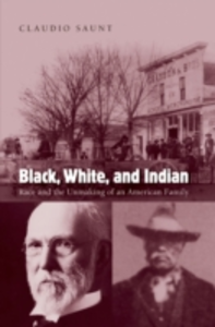 Ebook in inglese Black, White, and Indian: Race and the Unmaking of an American Family Saunt, Claudio