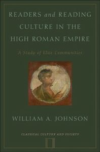 Ebook in inglese Readers and Reading Culture in the High Roman Empire: A Study of Elite Communities Johnson, William A.