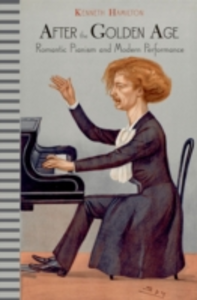 Ebook in inglese After the Golden Age: Romantic Pianism and Modern Performance Hamilton, Kenneth
