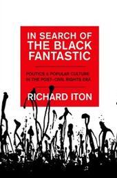 In Search of the Black Fantastic: Politics and Popular Culture in the Post-Civil Rights Era