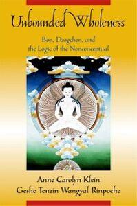 Foto Cover di Unbounded Wholeness: Dzogchen, Bon, and the Logic of the Nonconceptual, Ebook inglese di Tenzin Wangyal,Anne Carolyn Klein, edito da Oxford University Press