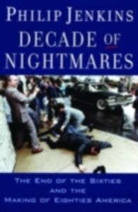 Ebook in inglese Decade of Nightmares: The End of the Sixties and the Making of Eighties America Jenkins, Philip