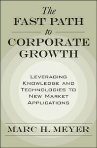 Ebook in inglese Fast Path to Corporate Growth: Leveraging Knowledge and Technologies to New Market Applications Meyer, Marc H.