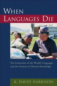 Foto Cover di When Languages Die: The Extinction of the World's Languages and the Erosion of Human Knowledge, Ebook inglese di K. David Harrison, edito da Oxford University Press