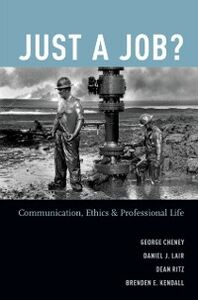 Ebook in inglese Just a Job?: Communication, Ethics, and Professional Life Cheney, George , Kendal, endall , Lair, Daniel J. , Ritz, Dean