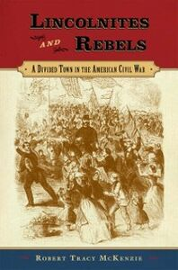 Ebook in inglese Lincolnites and Rebels: A Divided Town in the American Civil War McKenzie, Robert Tracy