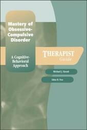 Mastery of Obsessive-Compulsive Disorder:A Cognitive-Behavioral Approach Therapist Guide