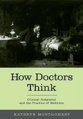 How Doctors Think: Clinical Judgment and the Practice of Medicine