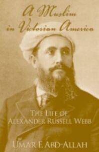 Ebook in inglese Muslim in Victorian America: The Life of Alexander Russell Webb Abd-Allah, Umar F.