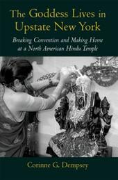 Goddess Lives in Upstate New York: Breaking Convention and Making Home at a North American Hindu Temple