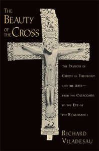 Ebook in inglese Beauty of the Cross: The Passion of Christ in Theology and the Arts from the Catacombs to the Eve of the Renaissance Viladesau, Richard