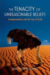 Tenacity of Unreasonable Beliefs: Fundamentalism and the Fear of Truth
