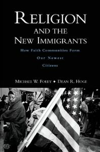 Foto Cover di Religion and the New Immigrants: How Faith Communities Form Our Newest Citizens, Ebook inglese di Michael W. Foley,Dean R. Hoge, edito da Oxford University Press
