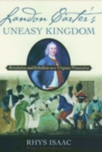 Ebook in inglese Landon Carter's Uneasy Kingdom: Revolution and Rebellion on a Virginia Plantation Isaac, Rhys