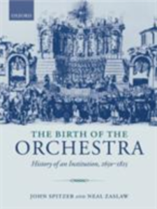 Ebook in inglese Birth of the Orchestra: History of an Institution, 1650-1815 Spitzer, John , Zaslaw, Neal