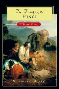 Ebook in inglese Triumph of the Fungi: A Rotten History Money, Nicholas P.
