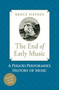 Foto Cover di End of Early Music: A Period Performer's History of Music for the Twenty-First Century, Ebook inglese di Bruce Haynes, edito da Oxford University Press