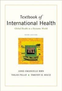 Foto Cover di Textbook of International Health: Global Health in a Dynamic World, Ebook inglese di Timothy H. Holtz,Yogan Pillay, edito da Oxford University Press