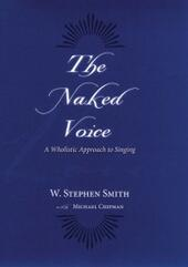 Naked Voice: A Wholistic Approach to Singing