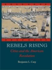 Rebels Rising: Cities and the American Revolution