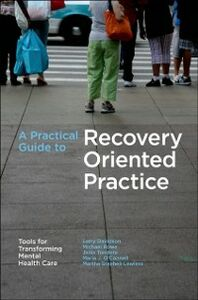 Ebook in inglese Practical Guide to Recovery-Oriented Practice: Tools for Transforming Mental Health Care Davidson, Larry , Lawless, Martha Staeheli , OConnel, Connell , Rowe, Michael