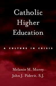 Ebook in inglese Catholic Higher Education: A Culture in Crisis Morey, Melanie M. , Piderit, John J.