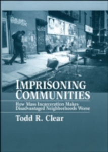 Ebook in inglese Imprisoning Communities: How Mass Incarceration Makes Disadvantaged Neighborhoods Worse Clear, Todd R