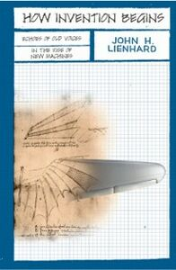Ebook in inglese How Invention Begins: Echoes of Old Voices in the Rise of New Machines Lienhard, John H.
