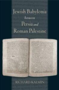 Foto Cover di Jewish Babylonia between Persia and Roman Palestine, Ebook inglese di Richard Kalmin, edito da Oxford University Press