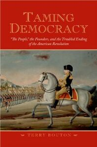Foto Cover di Taming Democracy: &quote;The People,&quote; the Founders, and the Troubled Ending of the American Revolution, Ebook inglese di Terry Bouton, edito da Oxford University Press