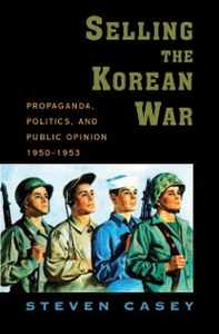 Ebook in inglese Selling the Korean War: Propaganda, Politics, and Public Opinion in the United States, 1950-1953 Casey, Steven