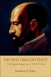 Divine Discontent: The Religious Imagination of W. E. B. Du Bois