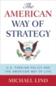Ebook in inglese American Way of Strategy: U.S. Foreign Policy and the American Way of Life Lind, Michael