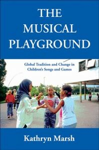 Ebook in inglese Musical Playground: Global Tradition and Change in Children's Songs and Games Marsh, Kathryn