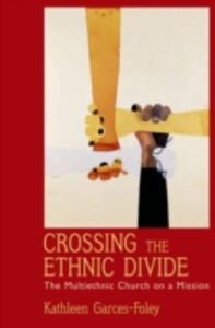 Ebook in inglese Crossing the Ethnic Divide: The Multiethnic Church on a Mission Garces-Foley, Kathleen