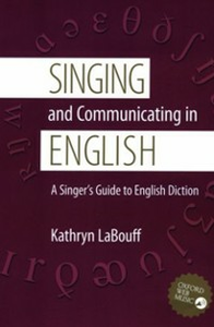 Ebook in inglese Singing and Communicating in English: A Singer's Guide to English Diction LaBouff, Kathryn