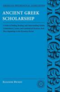 Ebook in inglese Ancient Greek Scholarship: A Guide to Finding, Reading, and Understanding Scholia, Commentaries, Lexica, and Grammatiacl Treatises, from Their Beginnings to the Byzantine Period Dickey, Eleanor